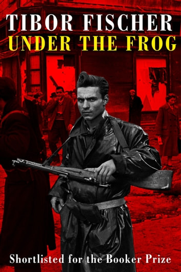 Under the Frog - Shortlisted for the Booker prize ebook by Tibor Fischer