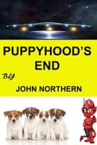 Puppyhood's End ebook by John Northern
