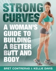 Strong Curves - A Woman's Guide to Building a Better Butt and Body ebook by Kobo.Web.Store.Products.Fields.ContributorFieldViewModel