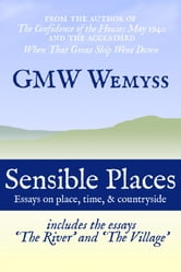 Sensible Places: Essays on Place, Time, & Countryside ebook by GMW Wemyss