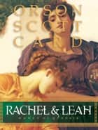 Rachel & Leah ebook by Orson Scott Card
