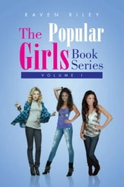 The Popular Girls Book Series - Volume I ebook by Raven Riley