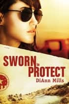 Sworn to Protect ebook by DiAnn Mills