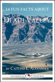 14 Fun Facts About Death Valley: A 15-Minute Book ebook by Caitlind L. Alexander