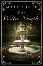 The Water Nymph ebook by Michele Jaffe