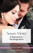 A Diamond for the Single Mum ebook by Susan Meier