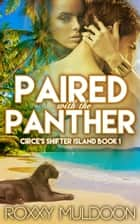 Paired with the Panther - Circe's Shifter Island, #1 ebook by Roxxy Muldoon