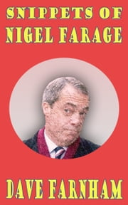 Snippets of Nigel Farage ebook by Dave Farnham