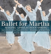 Ballet for Martha - Making Appalachian Spring ebook by Jan Greenberg,Sandra Jordan,Brian Floca