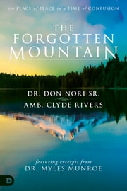 The Forgotten Mountain - Your Place of Peace in a World at War ebook by Don Nori Sr.,Clyde Rivers,Myles Munroe