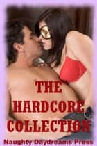 The Hardcore Collection (Twenty Explicit Erotica Stories) ebook by Naughty Daydreams Press