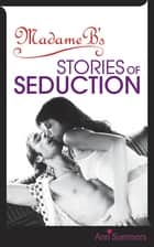 Madame B's Stories of Seduction ebook by Ann Summers