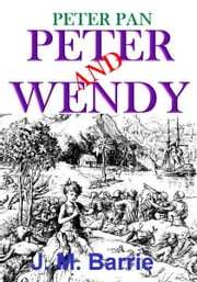 Peter Pan [Peter and Wendy] - Illustrated ebook by James Matthew Barrie