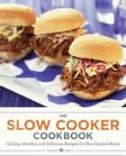 The Slow Cooker Cookbook: 75 Easy, Healthy, and Delicious Recipes for Slow Cooked Meals ebook by Salinas Press
