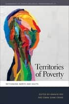 Territories of Poverty - Rethinking North and South ebook by Ananya Roy, Emma Shaw Crane, Jamie Peck,...