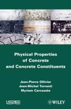 Physical Properties of Concrete and Concrete Constituents ebook by Jean-Pierre Ollivier,Jean-Michel Toorenti,Myriam Carcasses
