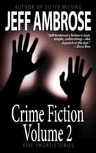 Crime Fiction: Volume 2 ebook by Jeff Ambrose