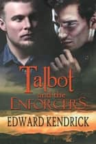 Talbot and the Enforcers - A 'Sui Generis' and 'The Housemate' Crossover Story ebook by Edward Kendrick