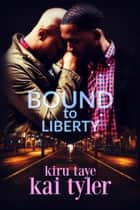 Bound To Liberty ebook by Kiru Taye, Kai Tyler