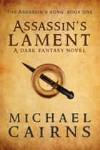 Assassin's Lament - A Dark Fantasy Novel ebook by Michael Cairns