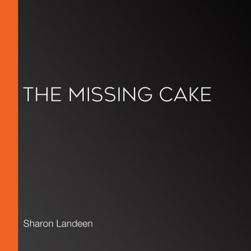 Missing Cake, The audiobook by Sharon Landeen