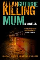 Killing Mum ebook by Allan Guthrie