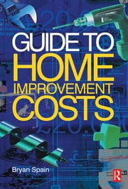 Guide to Home Improvement Costs ebook by Bryan Spain