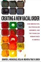 Creating a New Racial Order ebook by Jennifer L. Hochschild,Vesla M. Weaver,Traci R. Burch