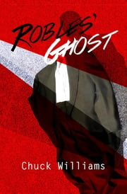 Robles' Ghost ebook by Chuck Wlliams