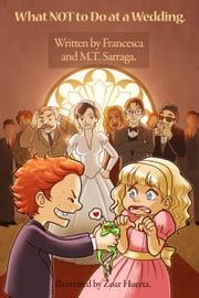 What NOT to do at a Wedding ebook by Francesca Sarraga,M.T. Sarraga