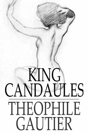 King Candaules ebook by Theophile Gautier