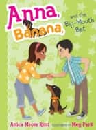 Anna, Banana, and the Big-Mouth Bet ebook by Anica Mrose Rissi, Meg Park