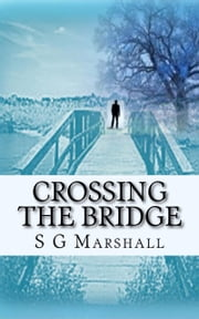 Crossing the Bridge ebook by S G Marshall