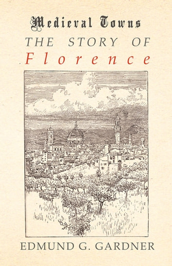 The Story of Florence (Medieval Towns Series) ebook by Edmund G. Gardner