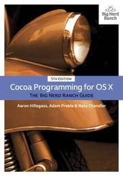 Cocoa Programming for OS X: The Big Nerd Ranch Guide ebook by Hillegass, Aaron