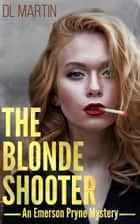 The Blonde Shooter ebook by DL Martin