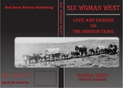 Six Women West - Love and Danger on the Oregon Trail ebook by Wanda Reed,Allen J Kelley
