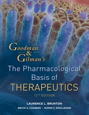 Goodman and Gilman's The Pharmacological Basis of Therapeutics, Twelfth Edition ebook by Laurence Brunton,Bruce Chabner,Bjorn Knollman