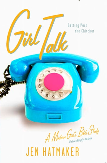 Girl Talk - Getting Past the Chitchat ebook by Jen Hatmaker