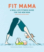 Fit Mama - A Real-Life Fitness Guide for the New Mom ebook by Stacy Denney,Kate Hodson,Cindy Luu,Susan Hollander