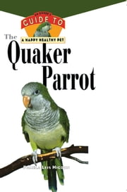The Quaker Parrot - An Owner's Guide to a Happy Healthy Pet ebook by Pamela Leis Higdon