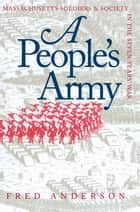 A People's Army - Massachusetts Soldiers and Society in the Seven Years' War ebook by Fred Anderson