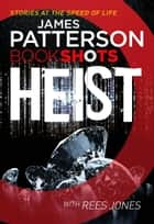 Heist - BookShots eBook by James Patterson