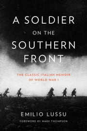 A Soldier on the Southern Front - The Classic Italian Memoir of World War 1 ebook by Emilio Lussu,Mark Thompson,Gregory Conti
