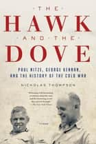 The Hawk and the Dove - Paul Nitze, George Kennan, and the History of the Cold War ebook by Nicholas Thompson