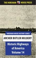 Historic Highways of America, Volume 14 - The Great American Canals, Volume II, The Erie Canal ebook by Archer Butler Hulbert