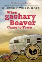 When Zachary Beaver Came to Town ebook by Kimberly Willis Holt