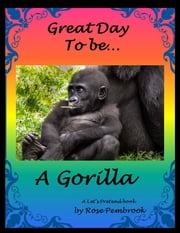 Great Day To Be...A Gorilla - A Let's Pretend Book ebook by Rose Pembrook