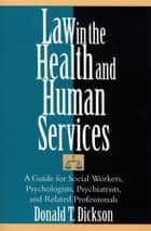 Law in the Health and Human Services ebook by Donald T. Dickson