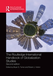 The Routledge International Handbook of Globalization Studies - Second edition ebook by Bryan S. Turner,Robert J. Holton